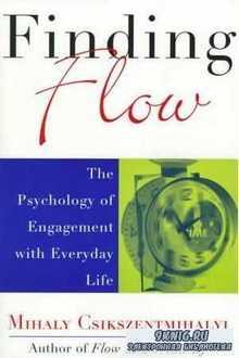 В поисках потока: Психология увлеченности повседневной жизнью