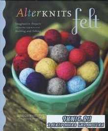 AlterKnits Felt: Imaginative Projects for Knitting & Felting