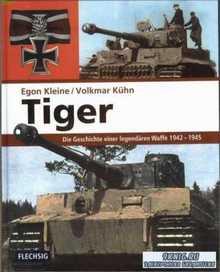 Tiger. Die Geschichte einer legendaeren Waffe 1942-1945