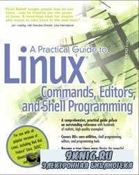 A Practical Guide to Linux(R) Commands, Editors, and Shell Programming.