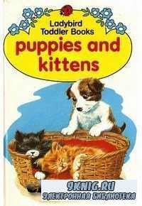 Puppies and kittens.