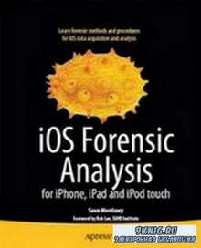 iOS Forensic Analysis: for iPhone, iPad and iPod Touch