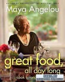 Great Food, All Day Long: Cook Splendidly, Eat Smart By Maya Angelou