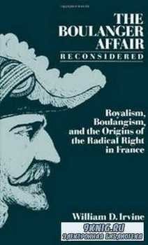 The Boulanger Affair Reconsidered: Royalism, Boulangism, and the Origins of ...