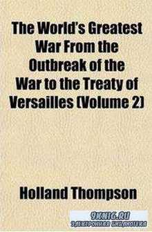 The World's greatest war from the outbreak of the war to the Treaty of Ver ...