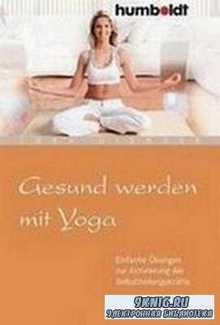 """Zora Gienger- """"Gesund werden mit Yoga. Einfache Ubungen zur Aktivierung der Selbstheilungskrafte"""""""