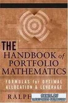The Handbook of Portfolio Mathematics: Formulas for Optimal Allocation & Leverage by Ralph Vince