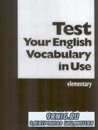 Test Your English Vocabulary in Use. Elementary
