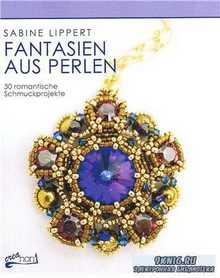 Fantasien aus Perlen: 30 romantische Schmuckprojekte
