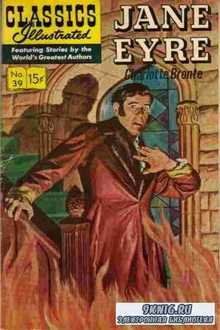 Charlotte Bronte. Classics illustrated - Jane Eyre.