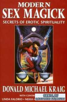 Donald Michael Kraig - Modern Sex Magick. Secrets of Erotic Spirituality
