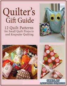 Quilters Gift Guide 12 Quilt Patterns for Small Quilt Projects and Keepsake ...