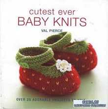 Cutest Ever Baby Knits: Over 20 Adorable Projects to Knit книга по вязанию