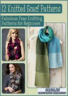 12 Knitted Scarf Patterns Fabulous Free Knitting Patterns for Beginners