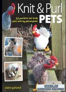 Knit & Purl Pets. 20 Patterns for little pets with big personalities
