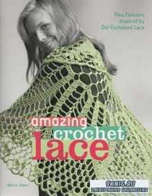 Amazing Crochet Lace: New Fashions Inspired by Old-Fashioned Lace
