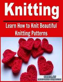 Knitting: Learn How to Knit Beautiful Knitting Patterns