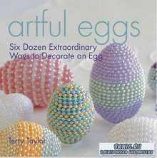 Artful Eggs Six Dozen Extraordinary Ways to Decorate an Egg