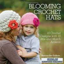 Blooming Crochet Hats: 10 Crochet Designs with 10 Mix-and-Match Accents