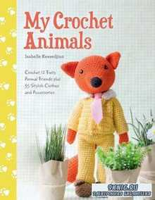 My Crochet Animals: Crochet 12 Furry Animal Friends Plus 35 Stylish Clothes ...