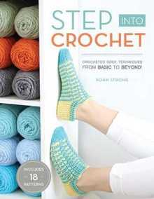 Step Into Crochet: Crocheted Sock Techniques-from Basic to Beyond