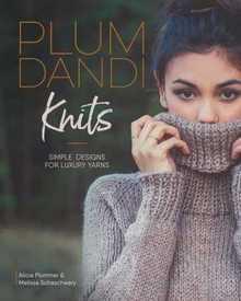 Plum Dandi Knits: Simple Designs for Luxury Yarns