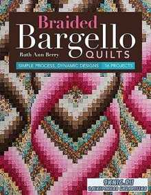 Ruth Ann Berry - Braided Bargello Quilts: Simple Process, Dynamic Designs