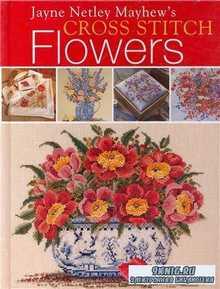 Jayne Netley Mayhews - Cross stitch Flowers. вышитые цветы