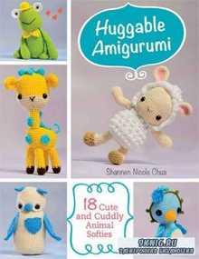 Chua Shannen - Huggable Amigurumi: 18 Cute and Cuddly Softies
