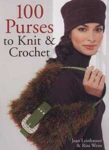 100 Purses to Knit & Crochet - 2007