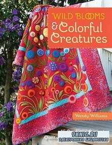 Wild Blооms & Cоlorful Creаtures: 15 Аpplique Projects - Quilts, Bаgs, Pillоws & More