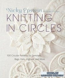 Knitting in Circles: 100 Circular Patterns for Sweaters, Bags, Hats, Afghan ...