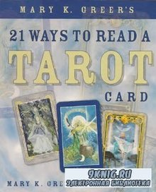 Mary K. Greer  - 21 Ways to Read a Tarot Card