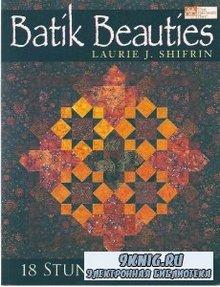 Laurie J. Shifrin - Batik Beauties: 18 Stunning Quilts (Расписные квилты)