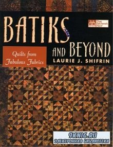 Laurie Shifrin - Batiks and Beyond: 22 Quilts from Fabulous Fabrics