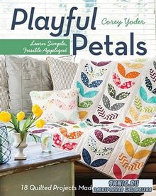Playful Petals: Learn Simple, Fusible Applique 18 Quilted Projects Made From Precuts