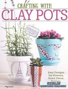 Crafting with Clay Pots: Easy Designs for Flowers, Home Decor, Storage, and More