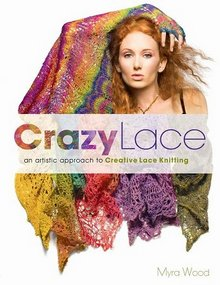 Crazy Lace. Аn artistic approach to Creative Lace Knitting - 2009