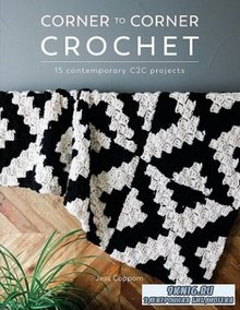 Corner to Corner Crochet: 15 Contemporary C2C Projects