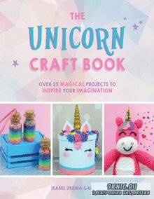 The Unicorn Craft Book: Over 25 Magical Projects to Inspire Your Imaginatio ...