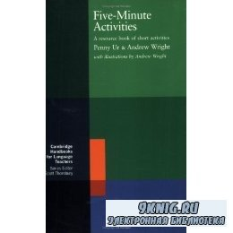 Penny Ur, Andrew Wright - Five-Minute Activities: A Resource Book of Short Activities