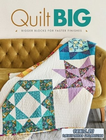 Quilt Big: Bigger Blocks for Faster Finishes