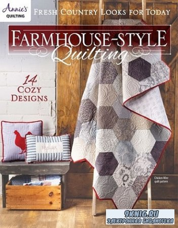 Farmhouse Style Quilting: 14 Cozy Designs