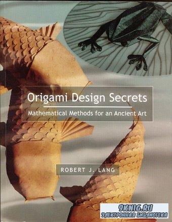 Origami Design Secrets: Mathematical Models for an Ancient Art