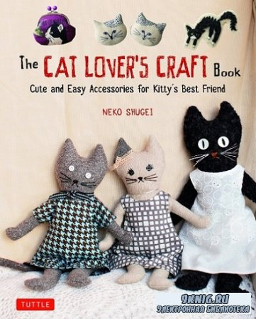 The Cat Lover's Craft Book: Cute and Easy Accessories for Kitty's Best Fr ...