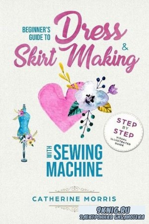 Beginner's Guide To Dress & Skirt Making With Sewing Machine: Step By Step ...