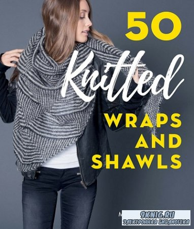 50 Knitted Wraps & Shawls