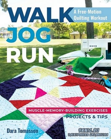 Walk, Jog, Run-A Free-Motion Quilting Workout: Muscle-Memory-Building Exercises, Projects & Tips (2020)