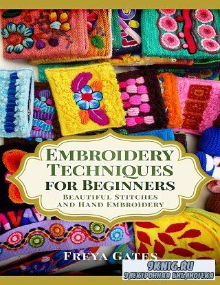 Embroidery Techniques for Beginners: Beautiful Stitches and Hand Embroidery ...