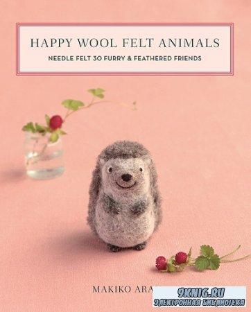 Happy Wool Felt Animals: Needle Felt 30 Furry & Feathered Friends (2020)